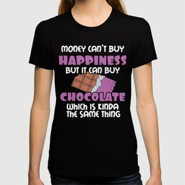 Love Choc Money Can't Buy Happiness But It Can Buy Chocolate Gift T-shirt