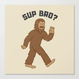 Chill Bigfoot Sup Bro Canvas Print
