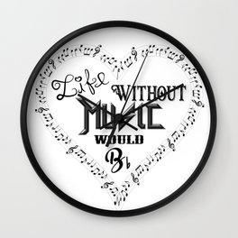 Life Without Music Would Bb flat Wall Clock