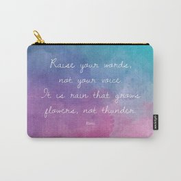 Raise your words, not your voice. - Rumi Carry-All Pouch