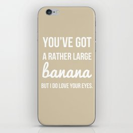 You've Got a Rather Large Banana - Naughty Print iPhone Skin