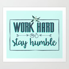 Quote - Work hard Stay Humble - Flower Art Print