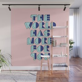 The World Has More For You Wall Mural