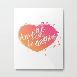 anyone can be anything heart Metal Print