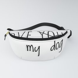 Love my dog Fanny Pack