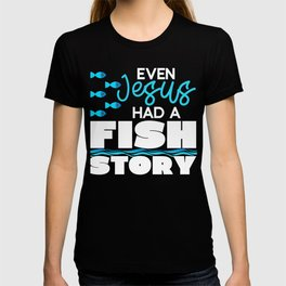 Even Jesus Had a Fish Story Fishing Rod Bait Fisher Design T-shirt