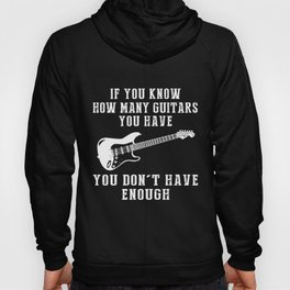 if you know how many guitars you have you dont have enough guitar Hoody