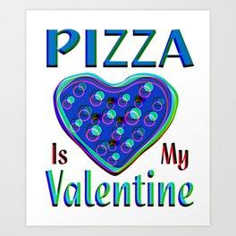 Pizza Is My Valentine Art Print