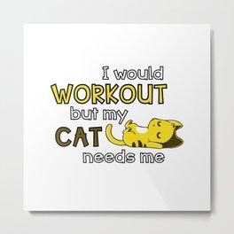 I would workout but my cat needs me Metal Print