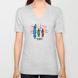 He did it - wasco crayons Unisex V-Neck
