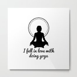 I fell in love with doing yoga Metal Print