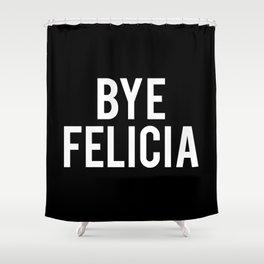 Bye Felicia Shower Curtain