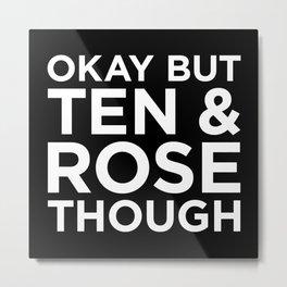 Ten and Rose Though - Reverse Metal Print
