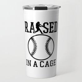 Raised In A Cage Baseball Softball Batting Cage Ball Men Women Kids Travel Mug