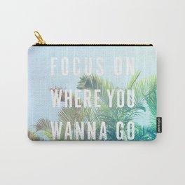 Focus On Where You Wanna Go Carry-All Pouch