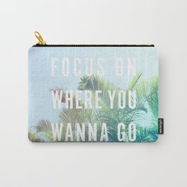 Focus On Where You Wanna Go Carry-All Pouch