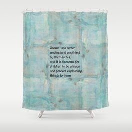 Grown-ups Never Understand Shower Curtain