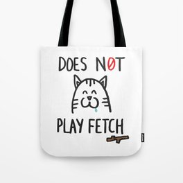 Does not play fetch! Tote Bag