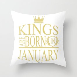 Kings are born in January Throw Pillow