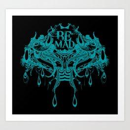 Be Mad 2 ! Art Print