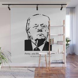 Away, You Three-Inch Fool! Wall Mural