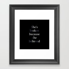 She's Broken because she believed or He's ok because he lied? Framed Art Print