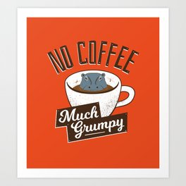 No Coffee, Much Grumpy - Hippo Art Print