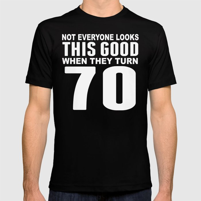 Look This Good 70th Birthday T Shirt By Awesomeart