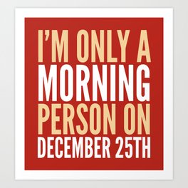 I'm Only a Morning Person on December 25th (Crimson) Art Print