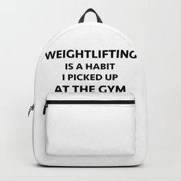 Weightlifting is a habit i picked up at the gym Backpack