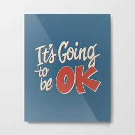 It's Going To Be OK Metal Print