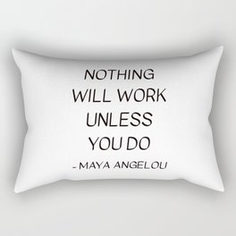 MAYA ANGELOU QUOTE - NOTHING WILL WORK UNLESS YOU DO Rectangular Pillow