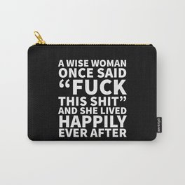 A Wise Woman Once Said Fuck This Shit (Black) Carry-All Pouch