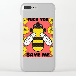 Fuck You, Save Bees Clear iPhone Case