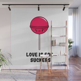 Love is for Suckers Wall Mural