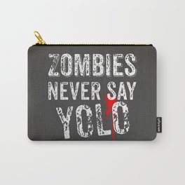 Zombies never say YOLO Carry-All Pouch