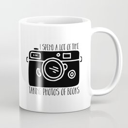I Spend a Lot of Time Taking Photos of Books Coffee Mug