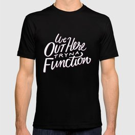 Out Here Tryna Function T-shirt