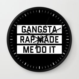 GANGSTA RAP MADE ME DO IT (Black & White) Wall Clock