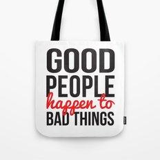 Good People Happen to Bad Things Tote Bag