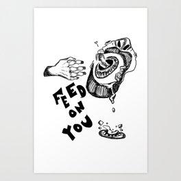 Feed on You (B&W) Art Print