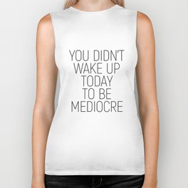 You didn't wake up today to be mediocre #minimalism #quotes #motivational Biker Tank