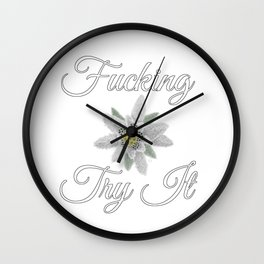 Fucking Try It [with Edelweiss] Wall Clock