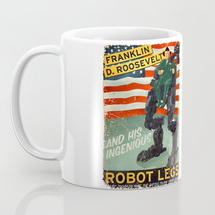 Franklin D. Roosevelt and his Amazing Robot Legs.... Coffee Mug