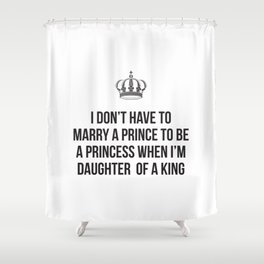 I don't have to marry a prince Shower Curtain