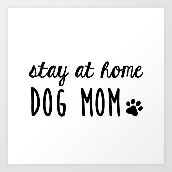 94f02b7e Stay at Home Dog Mom Art Print by foxandhound | Society6