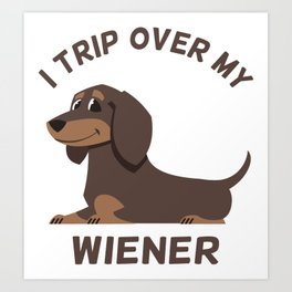 Funny Dachshund - I Trip Over my Wiener - Dog Art Print