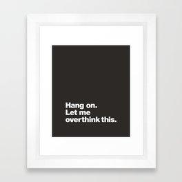 Hang on. Let me overthink this. Framed Art Print
