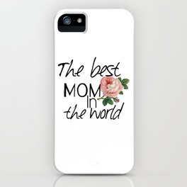 Happy mother's  day .The best mom in the world. iPhone Case
