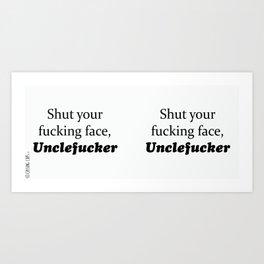 Shut Your Fucking Face Uncle Fucker -White Art Print